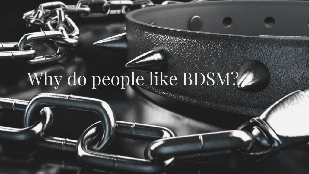 Why do people like BDSM?