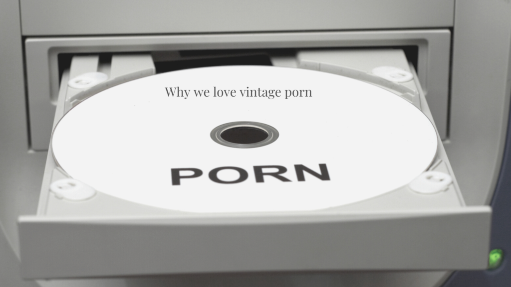 Why we love vintage porn