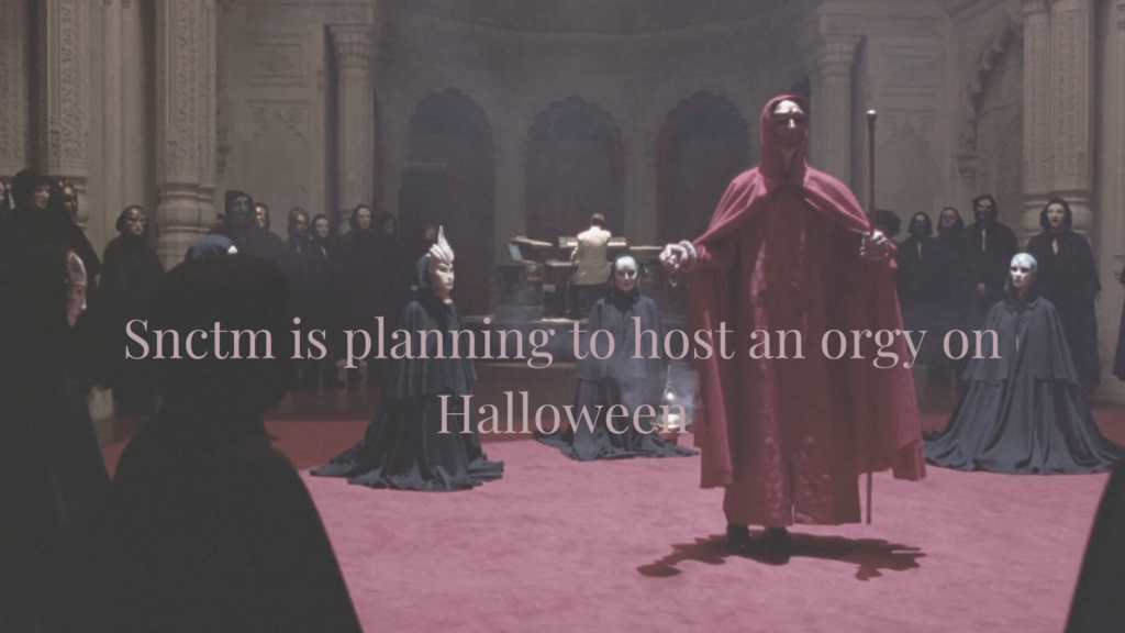 Snctm is planning to host an orgy on Halloween
