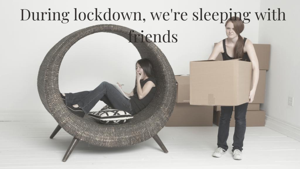 In lockdown, we're sleeping with friends