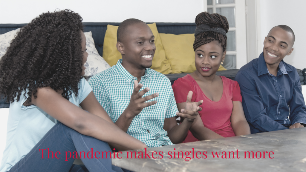 The Pandemic makes singles want more