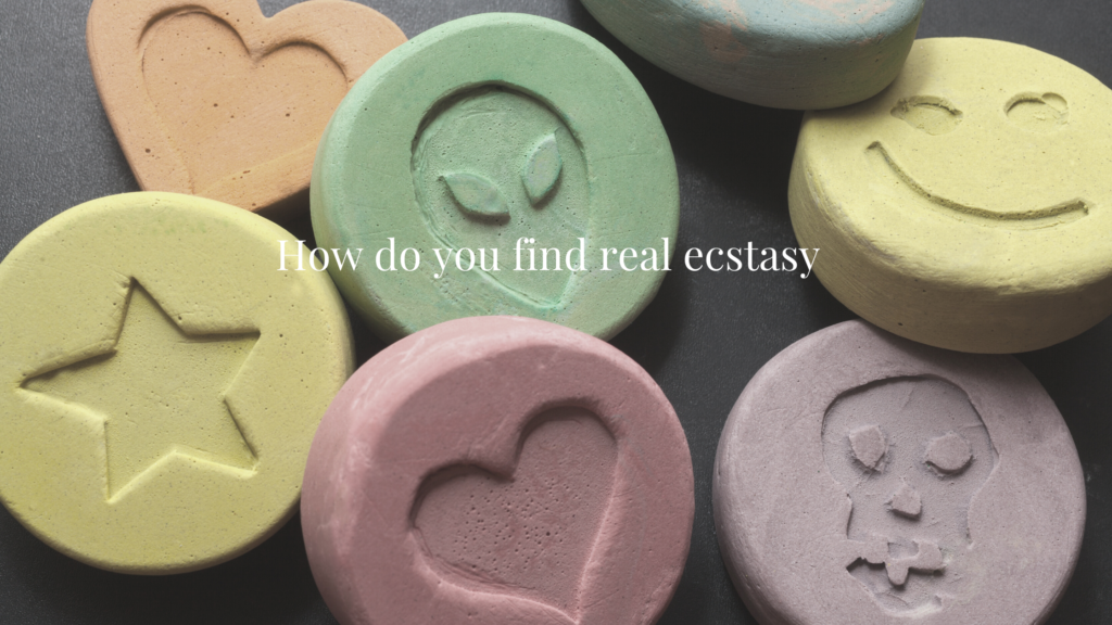 How do you find real ecstasy?