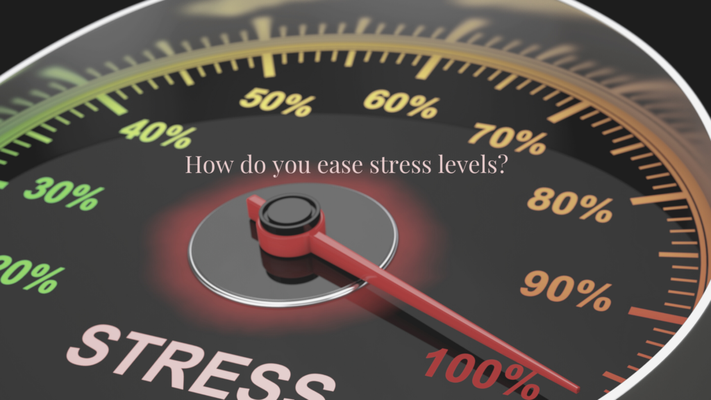 How do you ease stress levels?