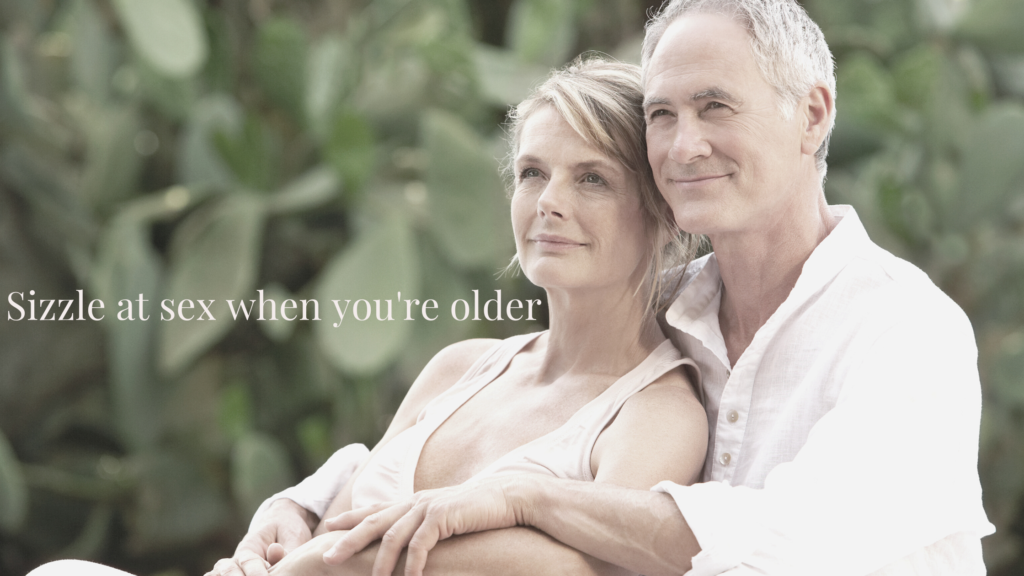 Sizzle at sex when you're older