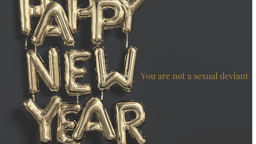 Happy New Year! You are not a sexual deviant!