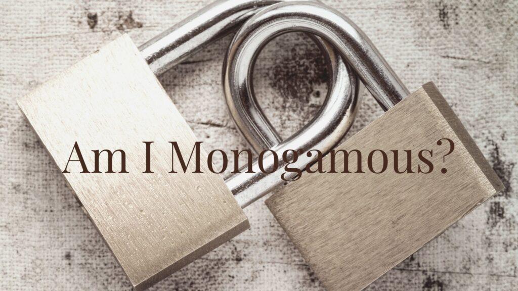 Are you monogamous?